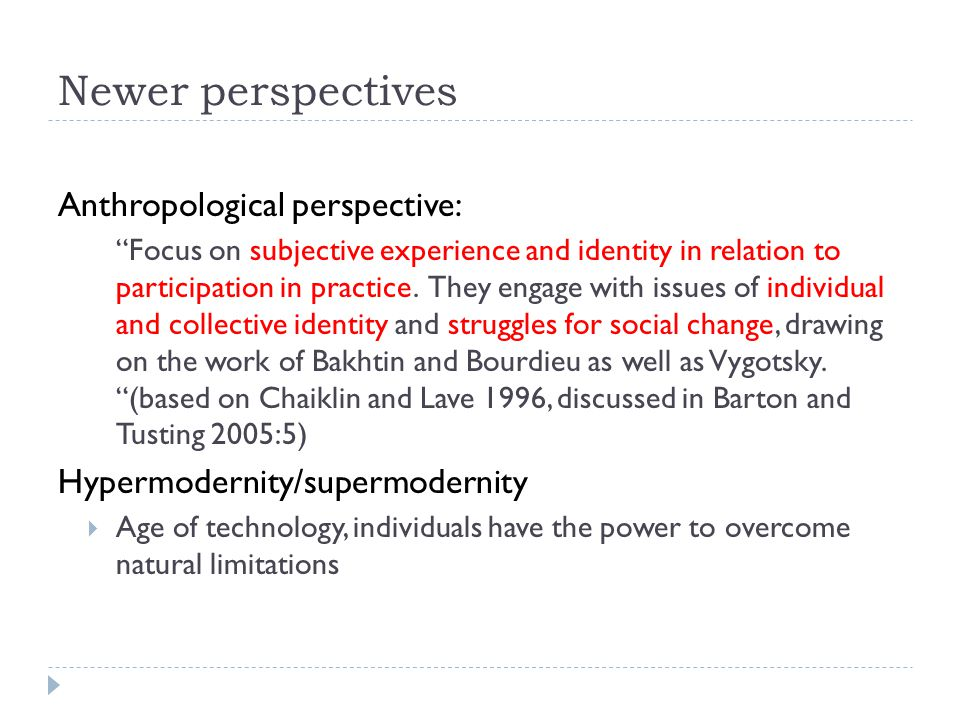 Newer perspectives Anthropological perspective: