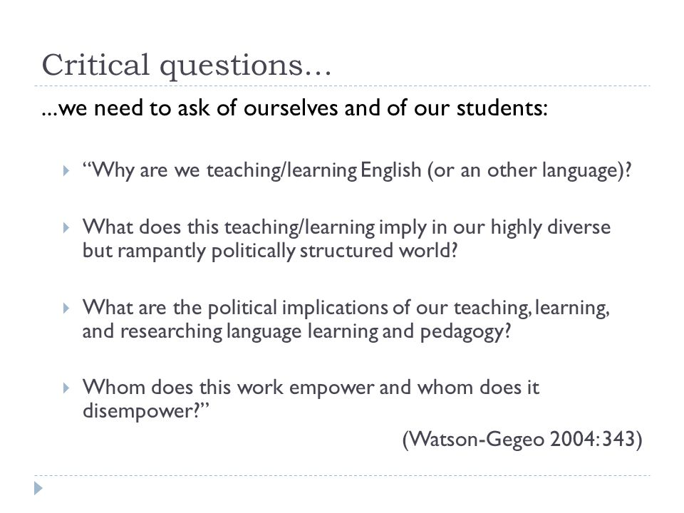 Critical questions... ...we need to ask of ourselves and of our students: Why are we teaching/learning English (or an other language)