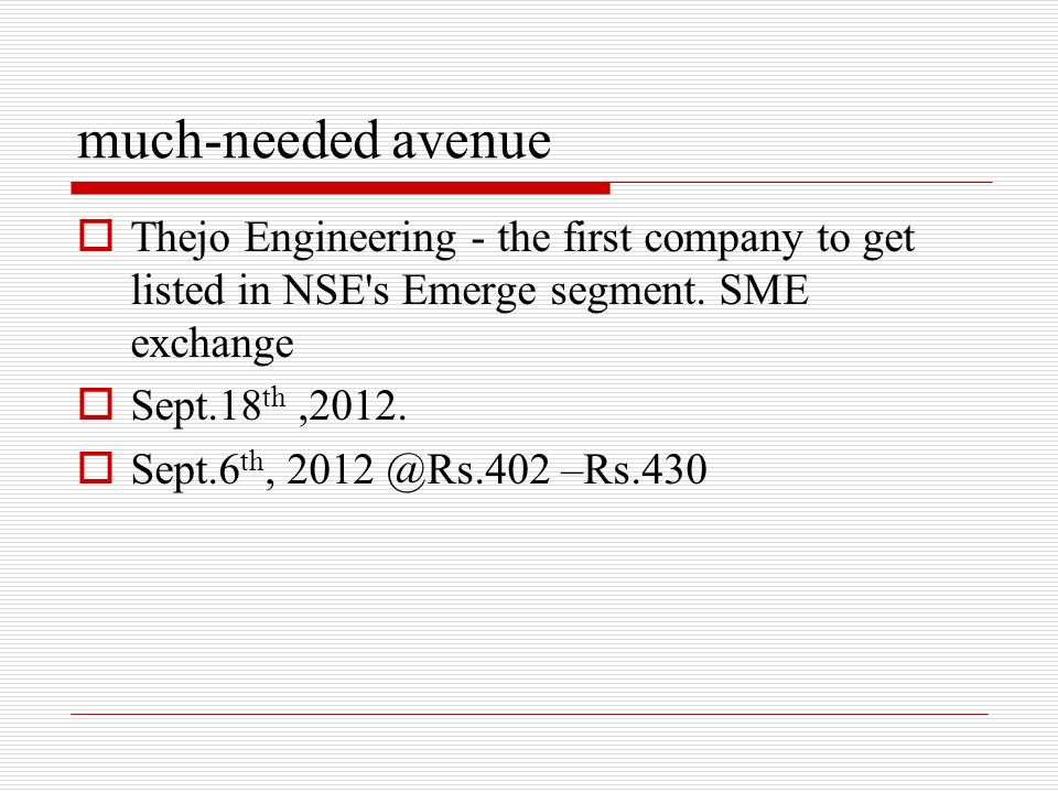 much-needed avenue Thejo Engineering - the first company to get listed in NSE s Emerge segment. SME exchange.