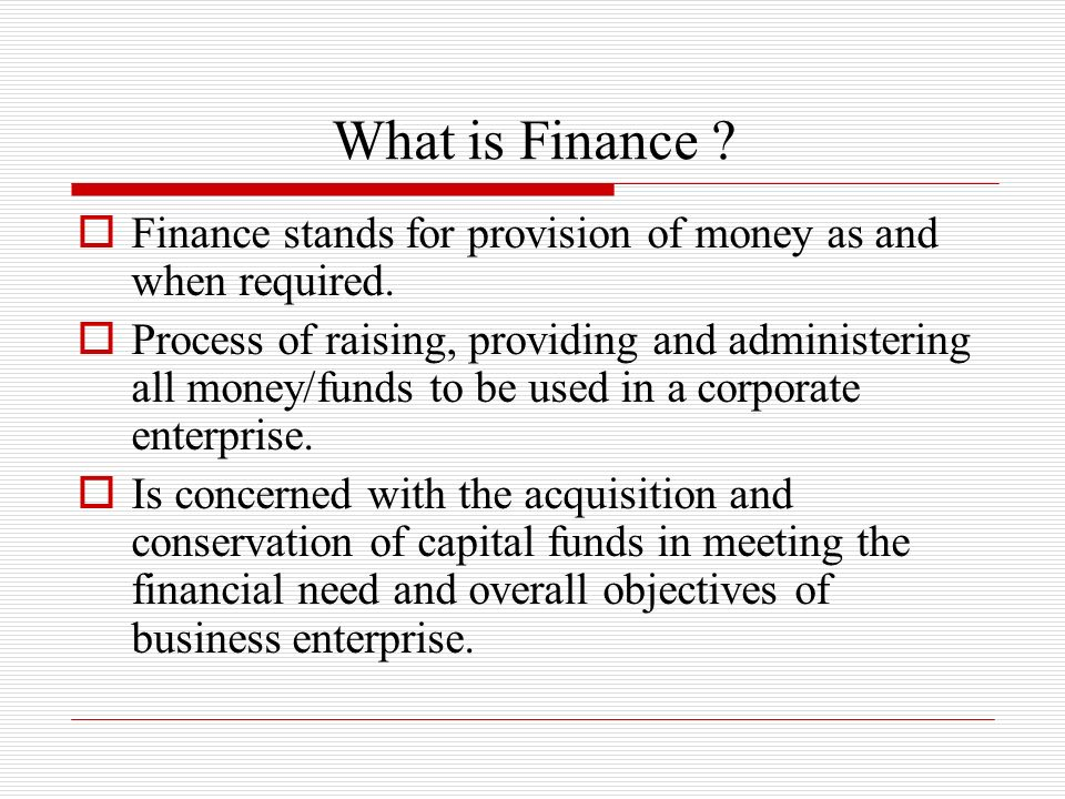 What is Finance Finance stands for provision of money as and when required.