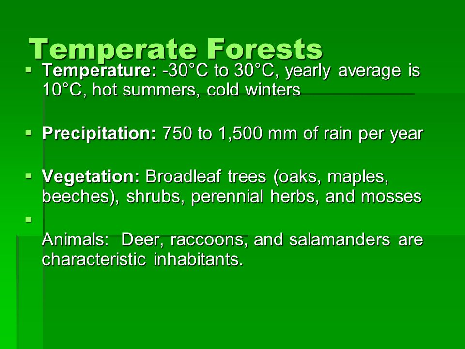 Temperate Forests Temperature: -30°C to 30°C, yearly average is 10°C, hot summers, cold winters