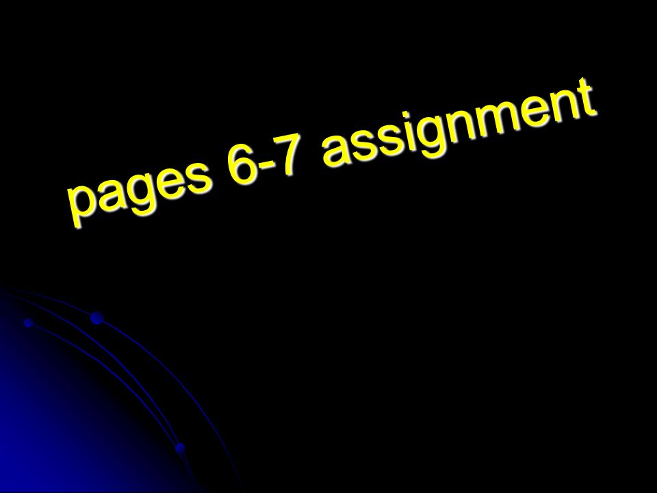 pages 6-7 assignment