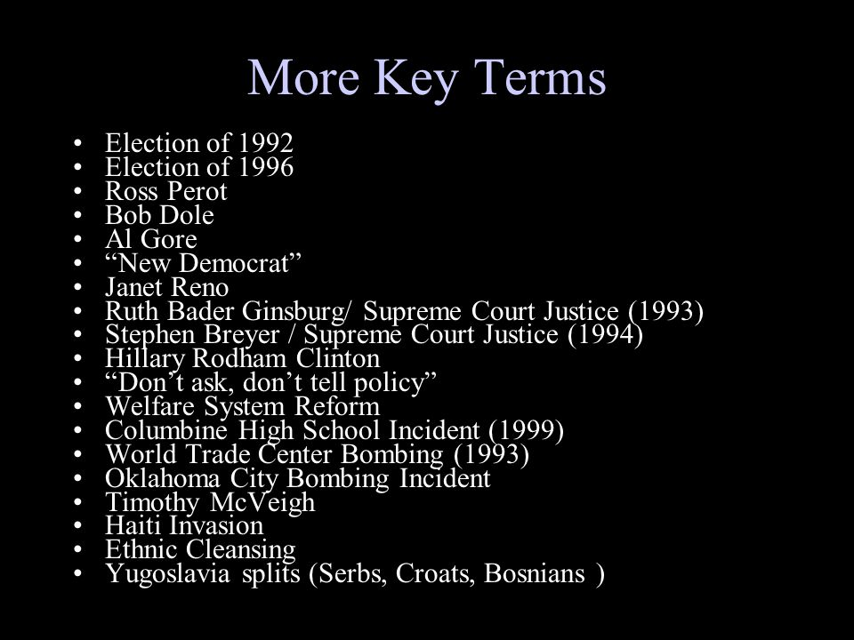 More Key Terms Election of 1992 Election of 1996 Ross Perot Bob Dole