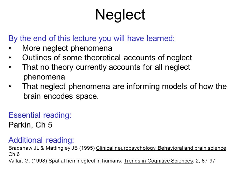 Neglect By the end of this lecture you will have learned: