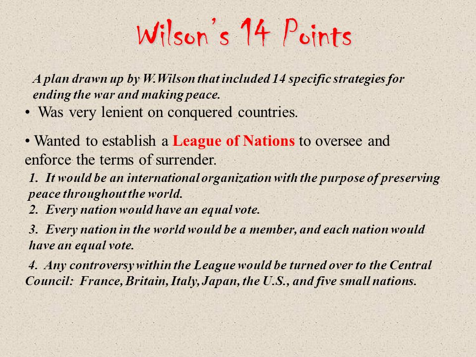 Wilson's 14 Points Was very lenient on conquered countries.