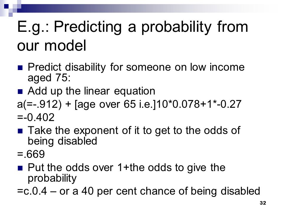 E.g.: Predicting a probability from our model