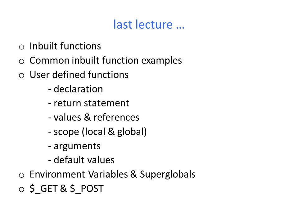 last lecture … Inbuilt functions Common inbuilt function examples