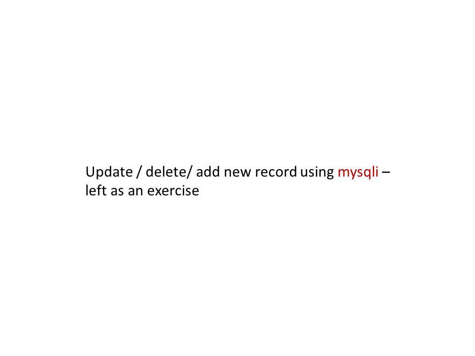 Update / delete/ add new record using mysqli –