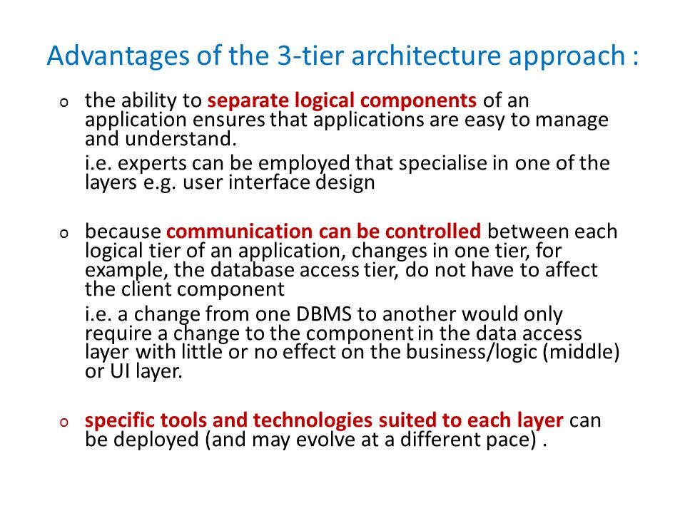 Advantages of the 3-tier architecture approach :