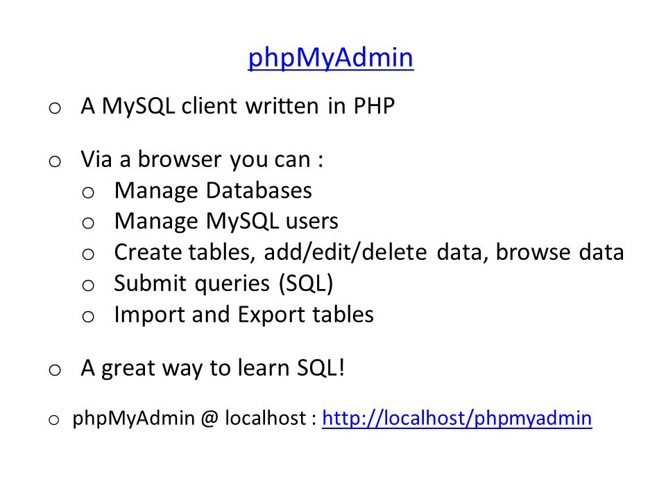 phpMyAdmin A MySQL client written in PHP Via a browser you can :