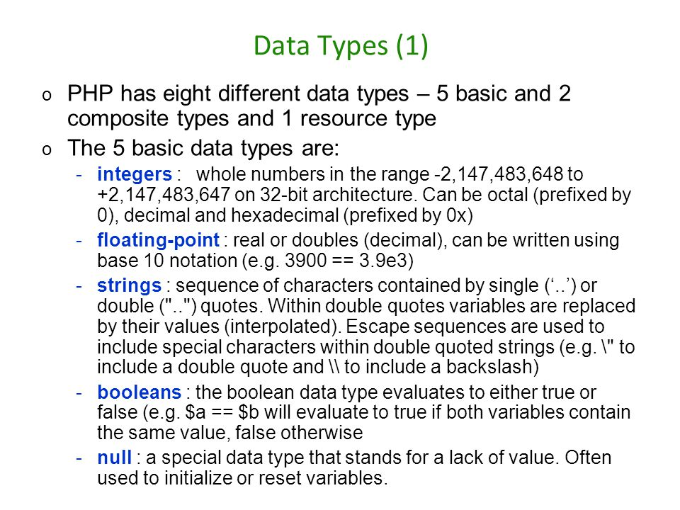 Data Types (1) PHP has eight different data types – 5 basic and 2 composite types and 1 resource type.