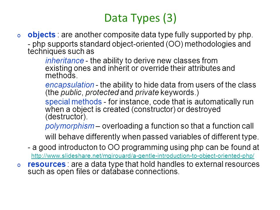 Data Types (3) objects : are another composite data type fully supported by php.