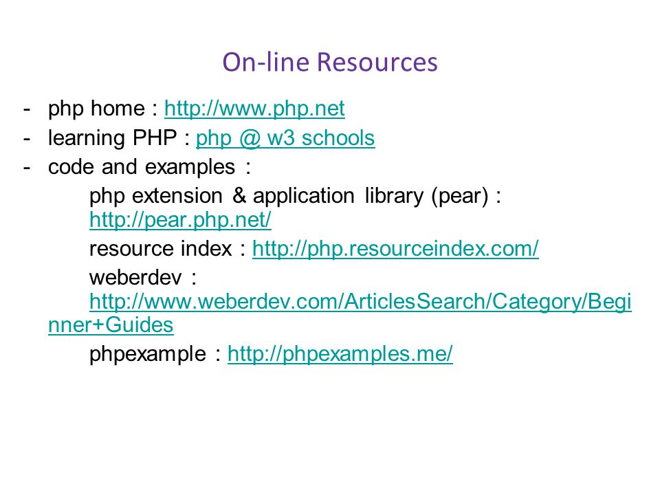 On-line Resources - php home : http://www.php.net