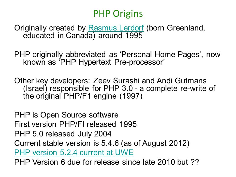 PHP Origins Originally created by Rasmus Lerdorf (born Greenland, educated in Canada) around 1995.