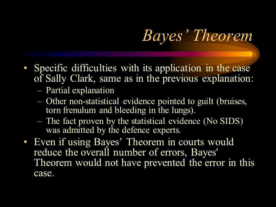 Bayes' Theorem Specific difficulties with its application in the case of Sally Clark, same as in the previous explanation:
