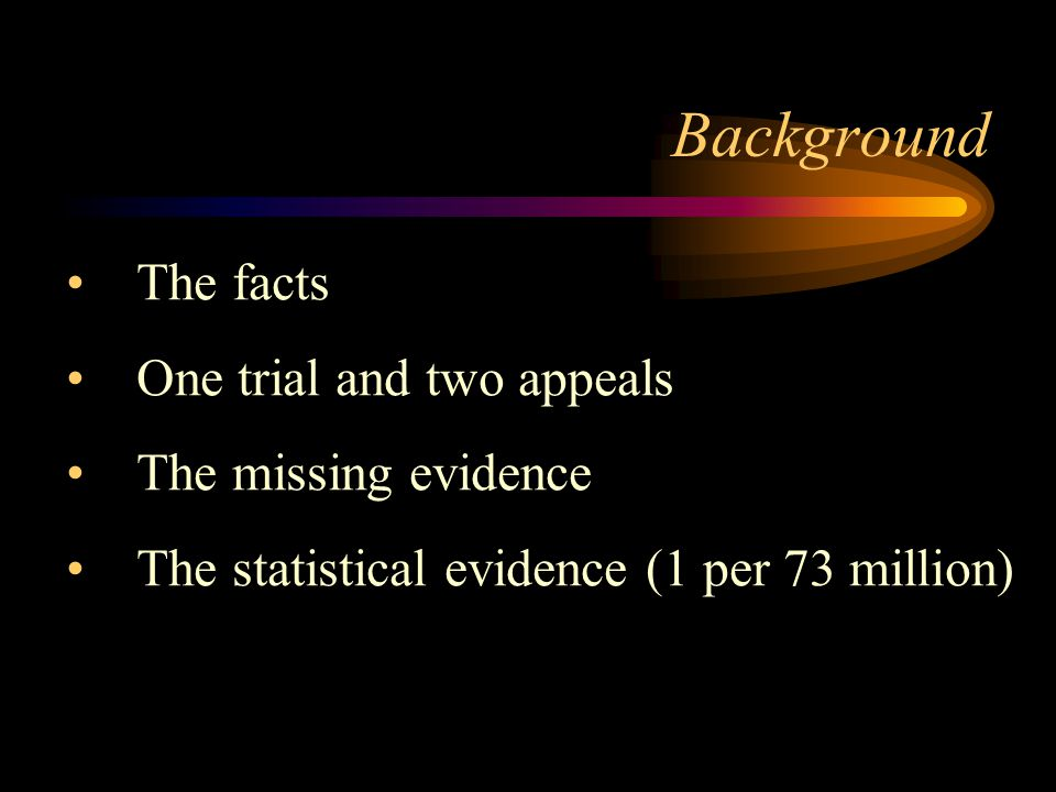 Background The facts One trial and two appeals The missing evidence