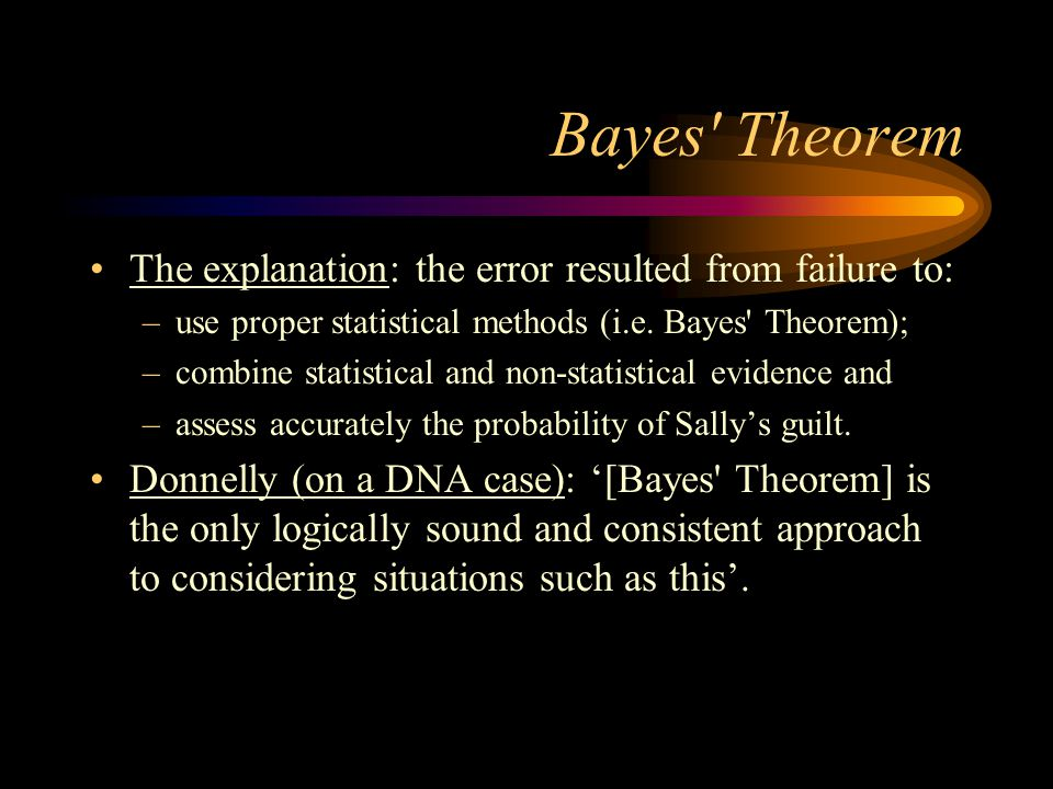 Bayes Theorem The explanation: the error resulted from failure to: