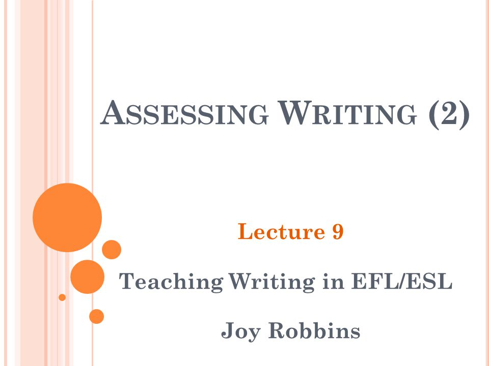 Lecture 9 Teaching Writing in EFL/ESL Joy Robbins