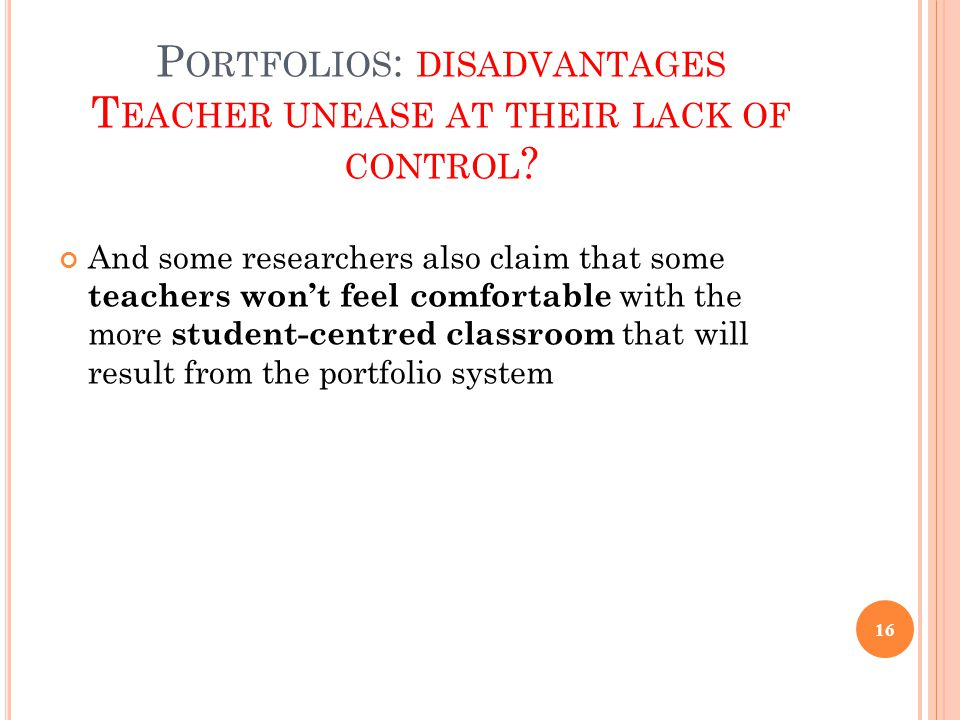 Portfolios: disadvantages Teacher unease at their lack of control