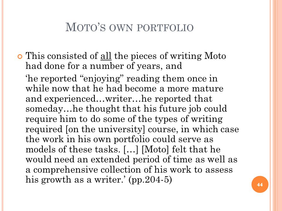 Moto's own portfolio This consisted of all the pieces of writing Moto had done for a number of years, and.