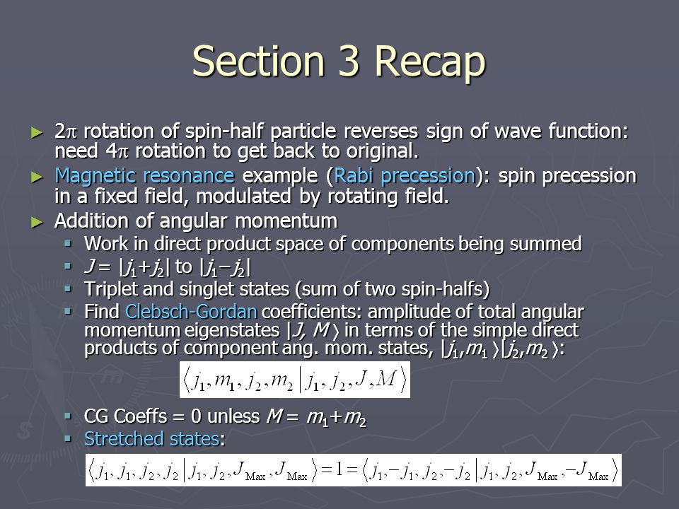 Section 3 Recap 2 rotation of spin-half particle reverses sign of wave function: need 4 rotation to get back to original.
