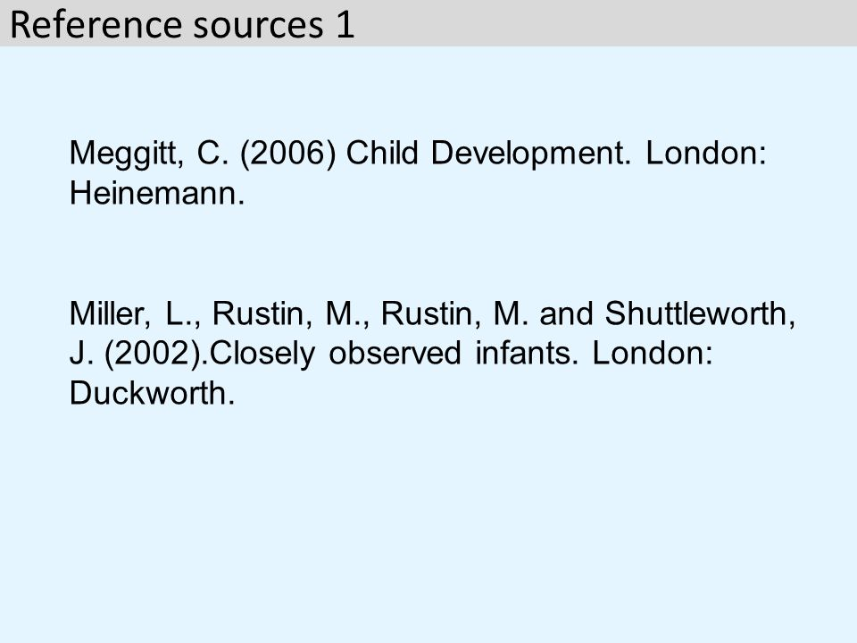 Reference sources 1 Meggitt, C. (2006) Child Development. London: Heinemann.
