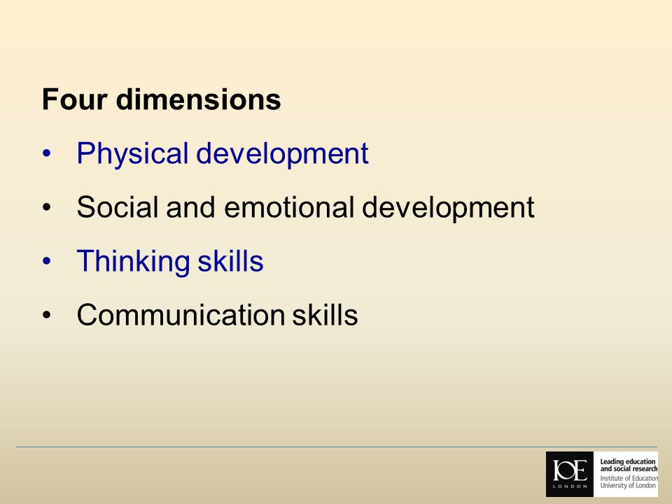 Four dimensions Physical development. Social and emotional development.