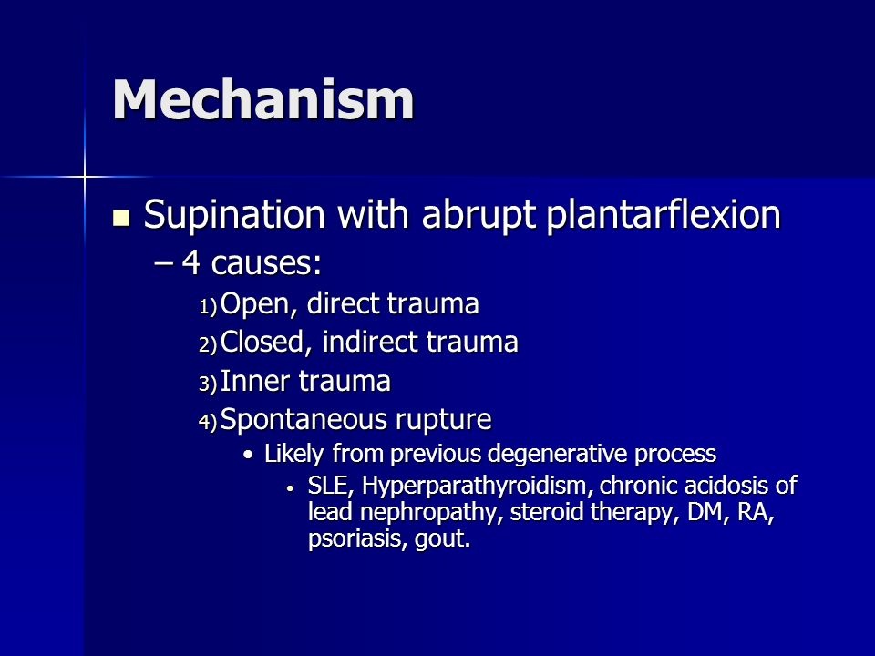 Mechanism Supination with abrupt plantarflexion 4 causes: