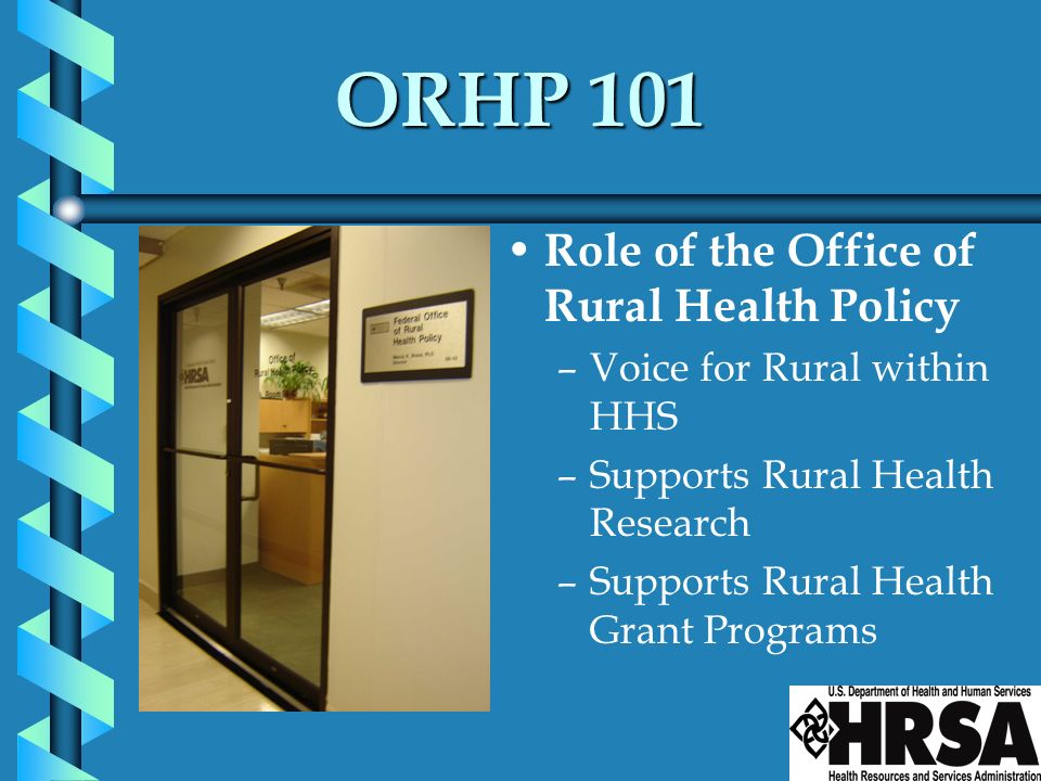 ORHP 101 Role of the Office of Rural Health Policy