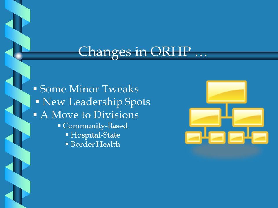 Changes in ORHP … Some Minor Tweaks New Leadership Spots