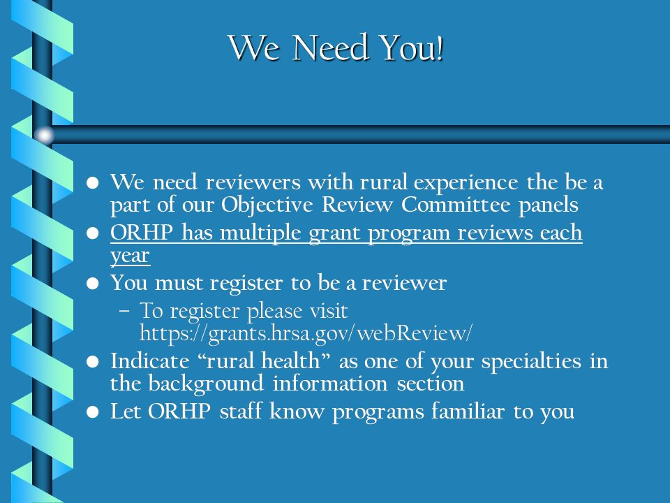 We Need You! We need reviewers with rural experience the be a part of our Objective Review Committee panels.