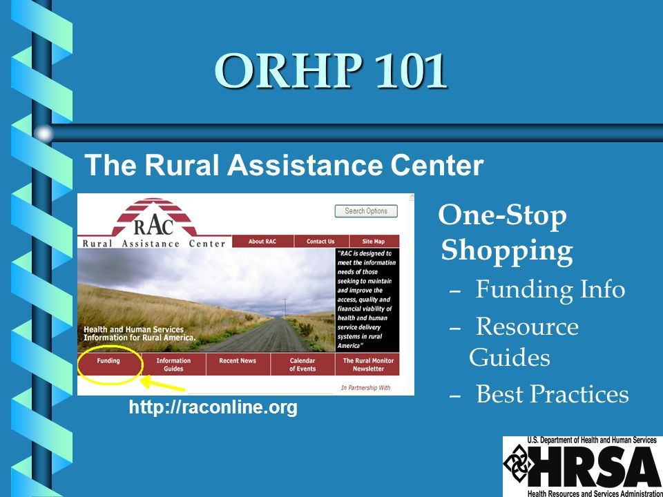 ORHP 101 The Rural Assistance Center One-Stop Shopping Funding Info