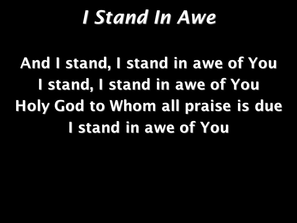 I Stand In Awe And I stand, I stand in awe of You