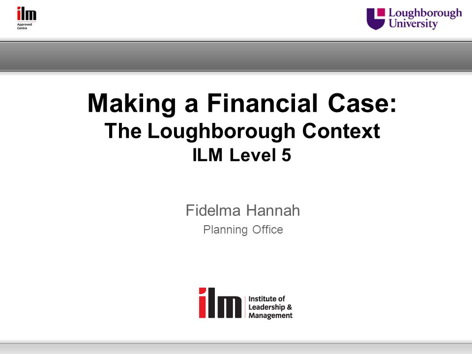 Making a Financial Case: The Loughborough Context ILM Level 5