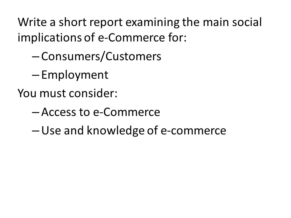 Write a short report examining the main social implications of e-Commerce for: