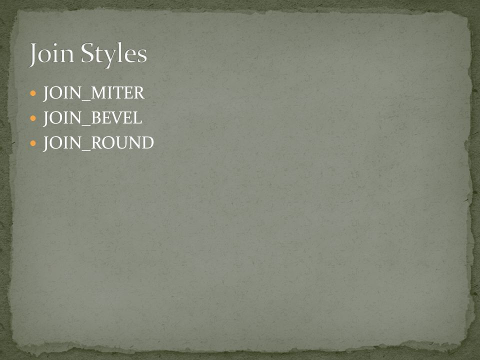 Join Styles JOIN_MITER JOIN_BEVEL JOIN_ROUND