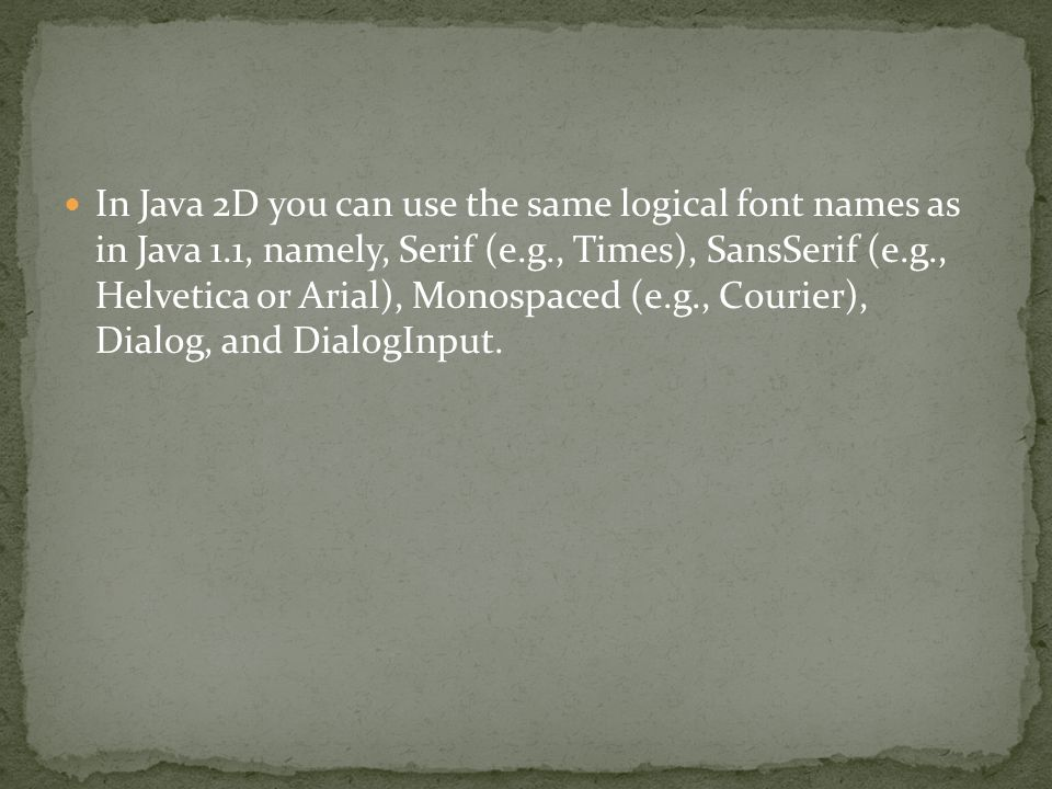 In Java 2D you can use the same logical font names as in Java 1