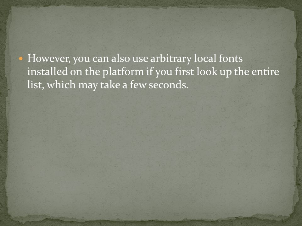 However, you can also use arbitrary local fonts installed on the platform if you first look up the entire list, which may take a few seconds.
