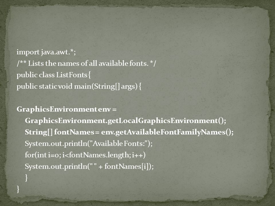 import java. awt. ; /. Lists the names of all available fonts