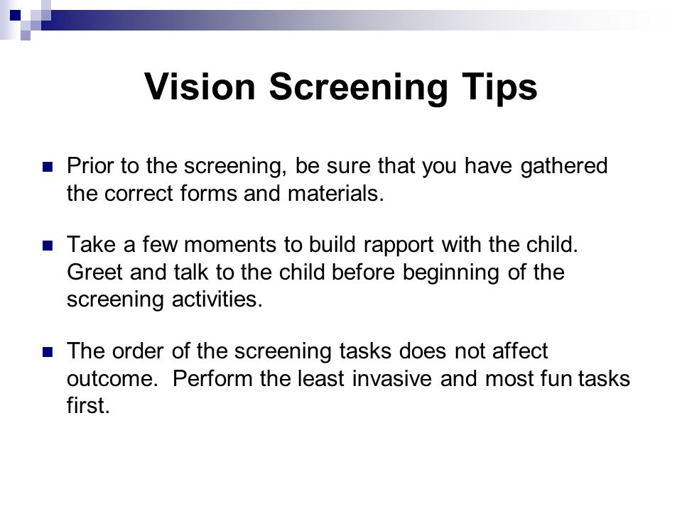 Vision Screening Tips Prior to the screening, be sure that you have gathered the correct forms and materials.