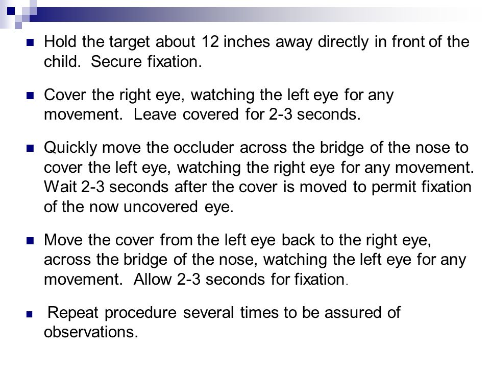 Hold the target about 12 inches away directly in front of the child