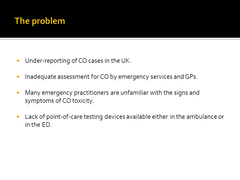 The problem Under-reporting of CO cases in the UK.