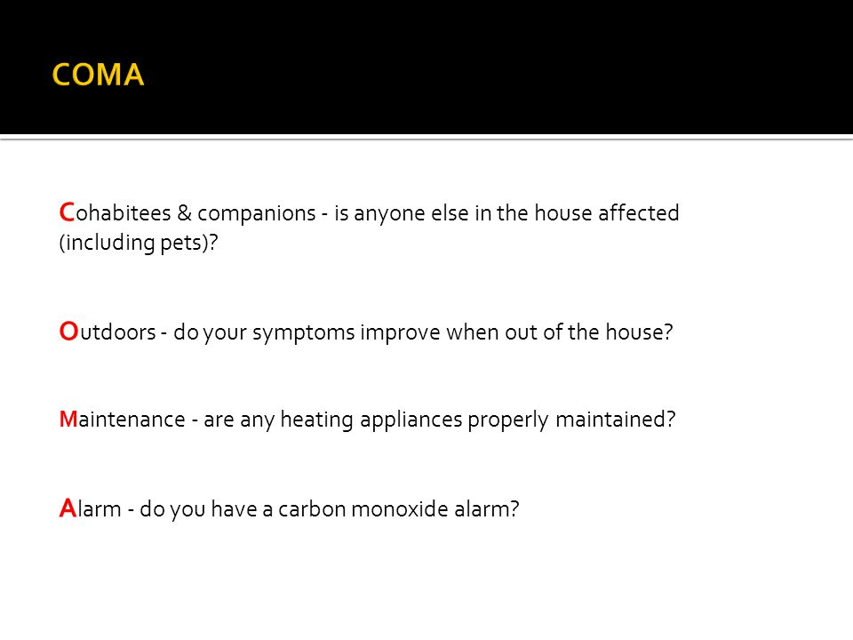 COMA Cohabitees & companions - is anyone else in the house affected (including pets) Outdoors - do your symptoms improve when out of the house
