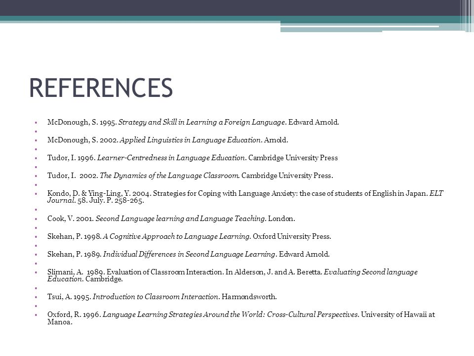 REFERENCES McDonough, S. 1995. Strategy and Skill in Learning a Foreign Language. Edward Arnold.