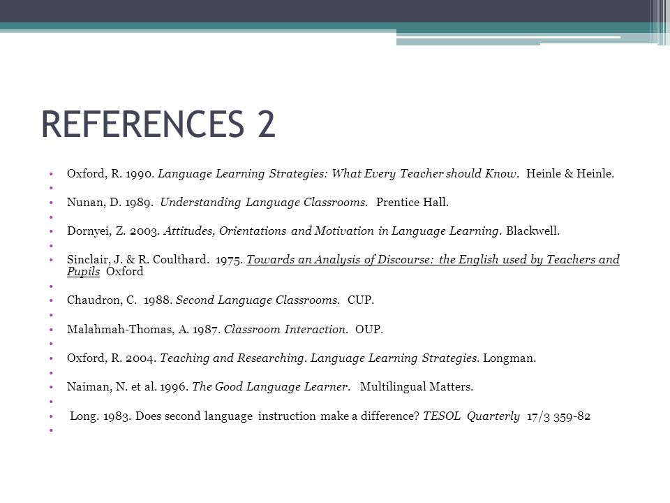 REFERENCES 2 Oxford, R. 1990. Language Learning Strategies: What Every Teacher should Know. Heinle & Heinle.