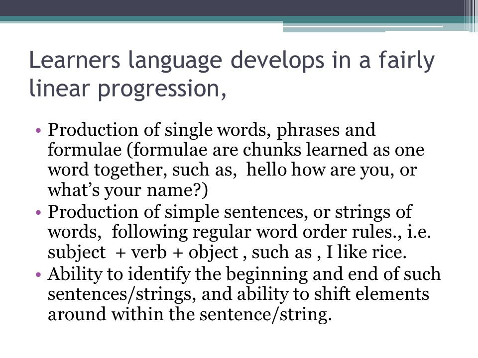 Learners language develops in a fairly linear progression,