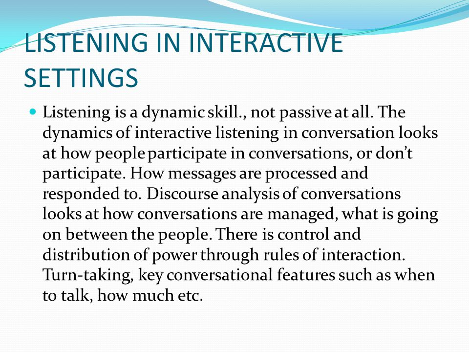 LISTENING IN INTERACTIVE SETTINGS