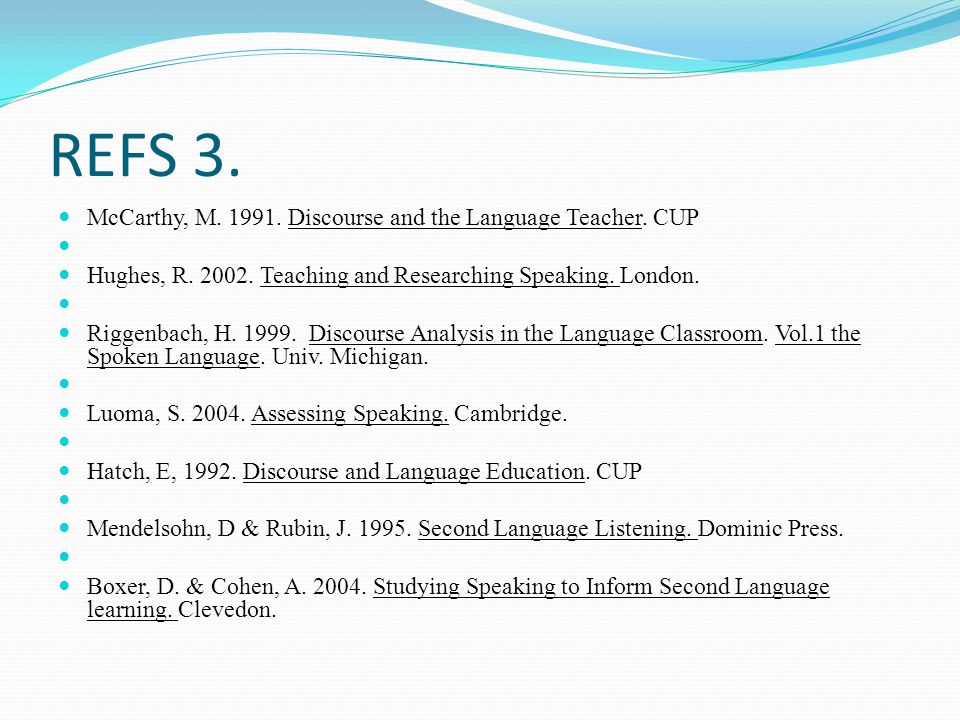 REFS 3. McCarthy, M. 1991. Discourse and the Language Teacher. CUP