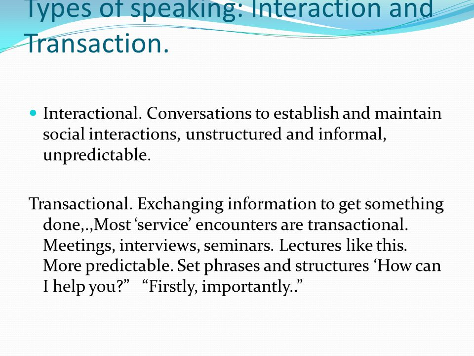 Types of speaking: Interaction and Transaction.