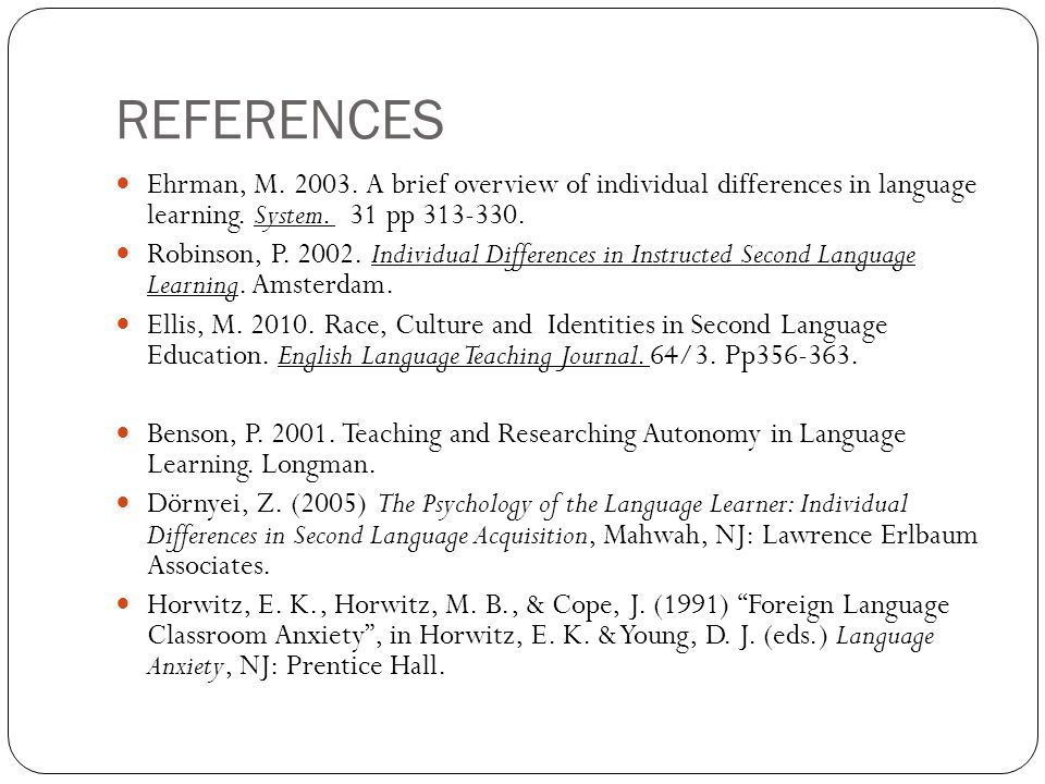REFERENCES Ehrman, M A brief overview of individual differences in language learning. System. 31 pp